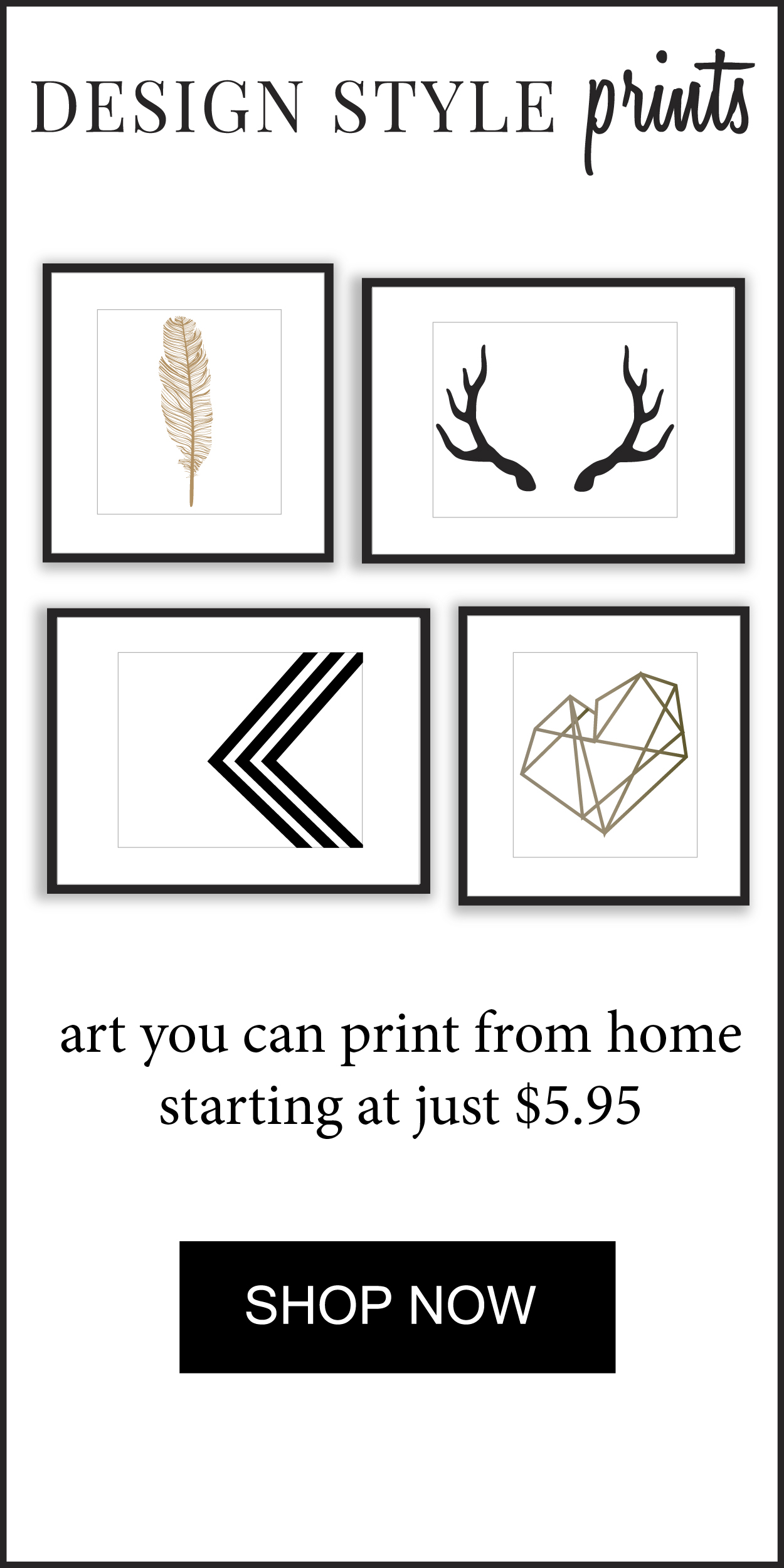 Design Style Prints, art you can print from home starting at just $5.95